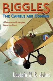 Biggles Series - The Camels are Coming