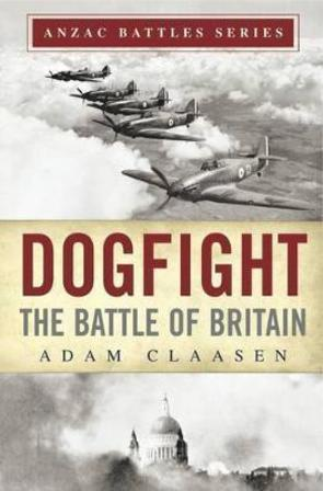 Dogfight The Battle of Britain by Adam Claasen